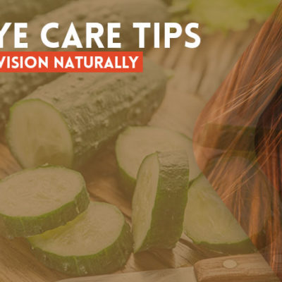 Eye Care Tips to Protect Your Vision Naturally