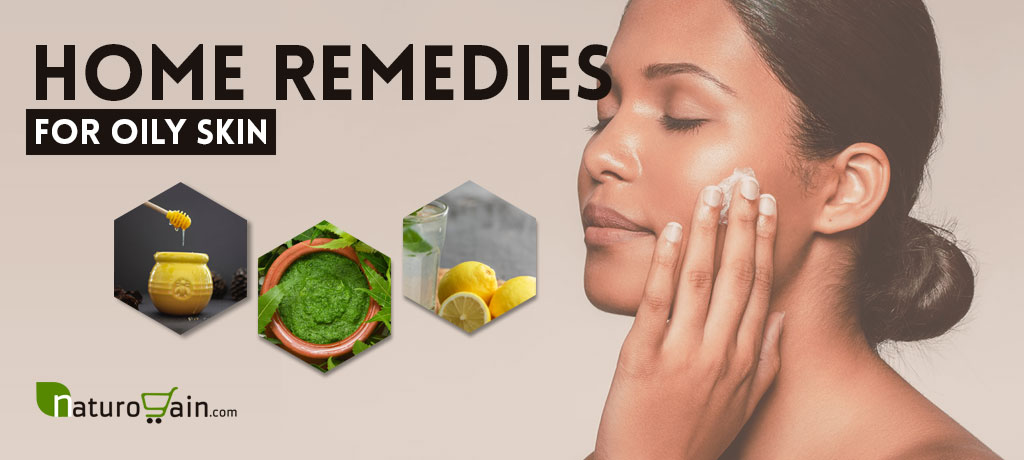 Home Remedies to Tame Oily Skin