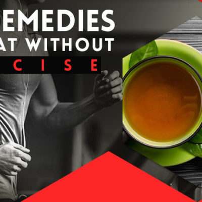 Home Remedies To Burn Fat Without Exercise