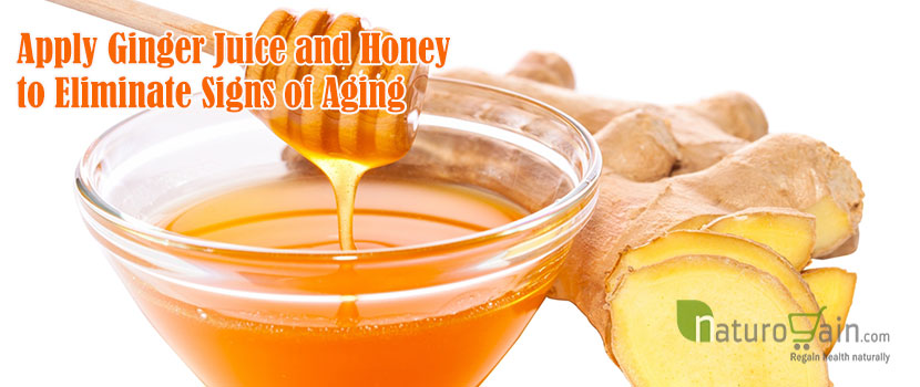 Apply Ginger Juice and Honeyto Eliminate Signs of Aging