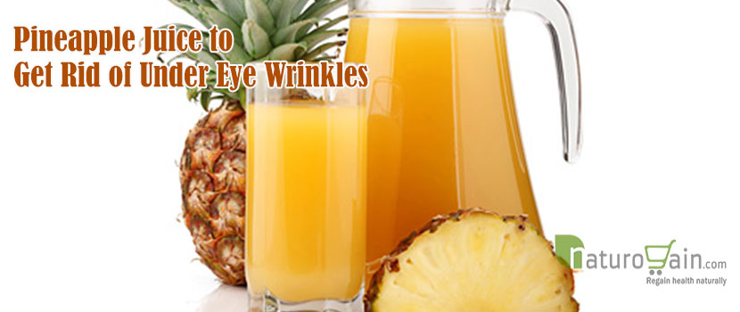 Pineapple Juice to Get Rid of Under Eye  Wrinkles