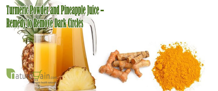 Turmeric Powder and Pineapple Juice Remedy to Remove Dark Circles